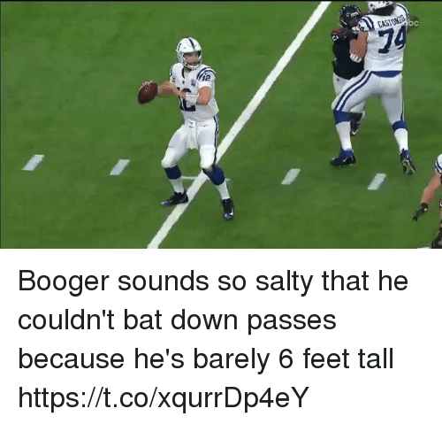 Nfl, Being Salty, and Feet: 74  CASTON2O  Ma Booger sounds so salty that he couldn't bat down passes because he's barely 6 feet tall   https://t.co/xqurrDp4eY