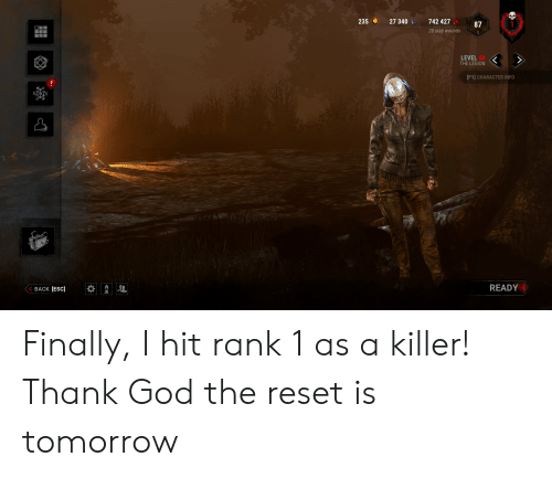 God, Tomorrow, and F1: 742 427  235  27 340  87  28 stab wounds  LEVEL 40  THE LEGION  [F1] CHARACTER INFO  READY  BACK [ESC] Finally, I hit rank 1 as a killer! Thank God the reset is tomorrow