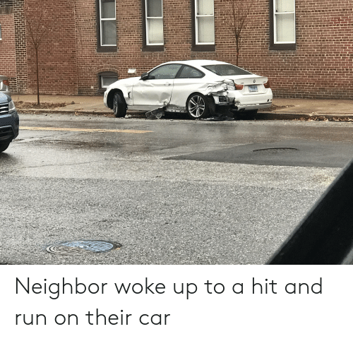 Run, Car, and Hit and Run: 750435 Neighbor woke up to a hit and run on their car