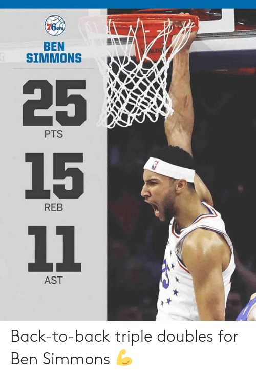 Back to Back: 76  BEN  SIMMONSW  25  15  PTS  REB  AST Back-to-back triple doubles for Ben Simmons 💪