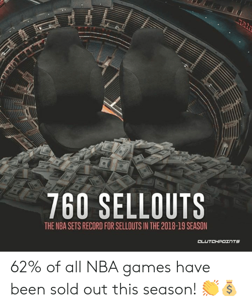 Nba Games: 760 SELLOUTS  THE NBA SETS RECORD FOR SELLOUTS IN THE 2018-19 SEASON  CLUTCHPOTNTS 62% of all NBA games have been sold out this season! 👏💰