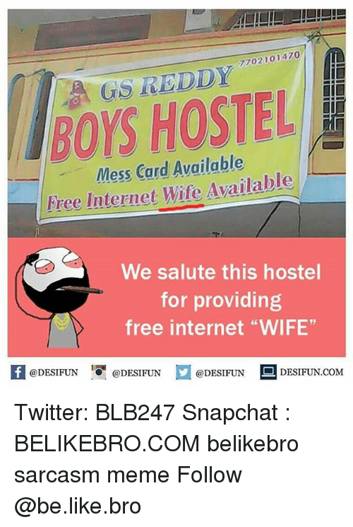 """Carding: 7702101470  GS REDDY  BOYS HOSTEL  Mess Card Available  Free Internet Wife Available  We salute this hostel  for providing  free internet """"WIFE""""  K @DESIFUN 1 @DESIFUN @DESIFUN-DESIFUN.COM Twitter: BLB247 Snapchat : BELIKEBRO.COM belikebro sarcasm meme Follow @be.like.bro"""
