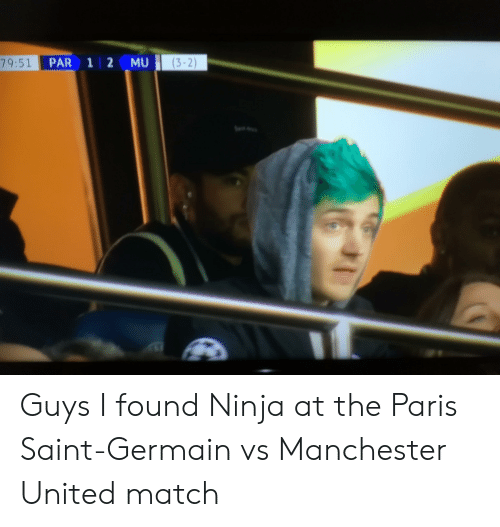 7951 par 1 2 mu 3 2 guys i found ninja at the paris saint germain vs manchester united match manchester united meme on awwmemes com 7951 par 1 2 mu 3 2 guys i found ninja