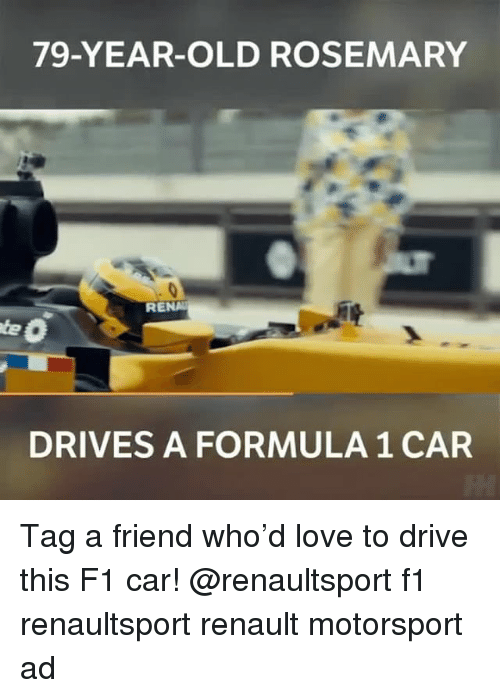 motorsport: 79-YEAR-OLD ROSEMARY  RENA  DRIVES A FORMULA 1 CAR Tag a friend who'd love to drive this F1 car! @renaultsport f1 renaultsport renault motorsport ad