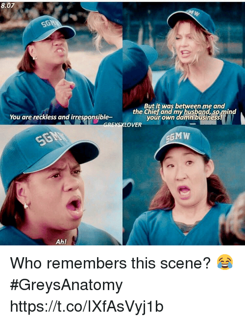 Memes, Business, and 🤖: 8.07  But it was between me and  you are reckiess and irresponsible- the cefowny husbanid smin  GREYSXLOVER  You are reckless and irresponsible-  your own damn business  Ah! Who remembers this scene? 😂 #GreysAnatomy https://t.co/IXfAsVyj1b