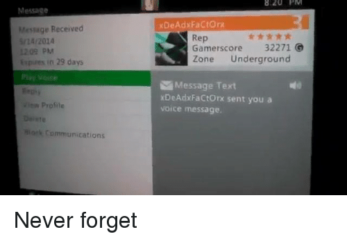 Text, Voice, and Dank Memes: 8 20  PN  Message  xDeAdxFaCtOrx  Message Received  /24/2014  1209 PM  Expres in 29 days  Rep  Gamerscore 32271 G  Zone Underground  Message Text  xDeAdxFaCtOrx sent you a  voice message.  n Profile  Dniete  ok Communications Never forget
