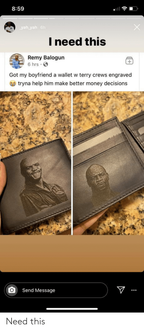 Hrs: 8:59  yah yah 6h  I need this  Remy Balogun  6 hrs · O  Got my boyfriend a wallet w terry crews engraved  O tryna help him make better money decisions  Send Message Need this