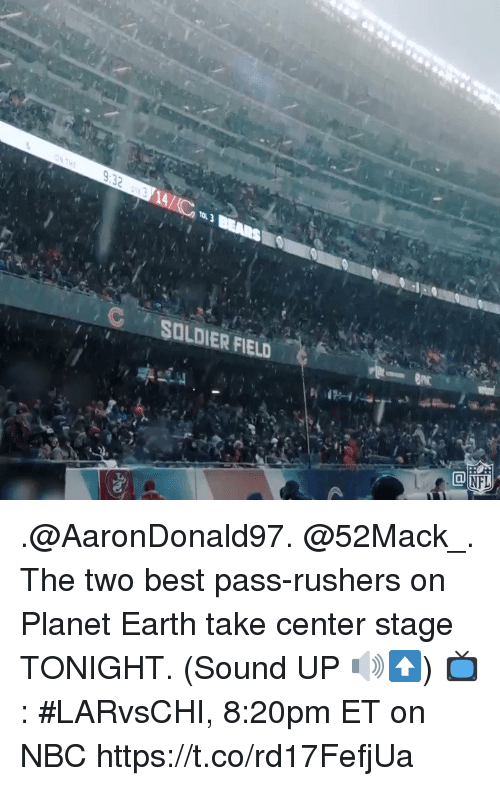Memes, Nfl, and Best: 8 9.32  C SOLDIER FIELD  NFL .@AaronDonald97. @52Mack_.  The two best pass-rushers on Planet Earth take center stage TONIGHT. (Sound UP 🔊⬆️)  📺: #LARvsCHI, 8:20pm ET on NBC https://t.co/rd17FefjUa