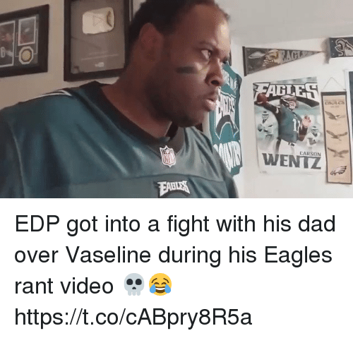 Dad, Philadelphia Eagles, and Football: :8  CARSON  WENTZ EDP got into a fight with his dad over Vaseline during his Eagles rant video 💀😂 https://t.co/cABpry8R5a