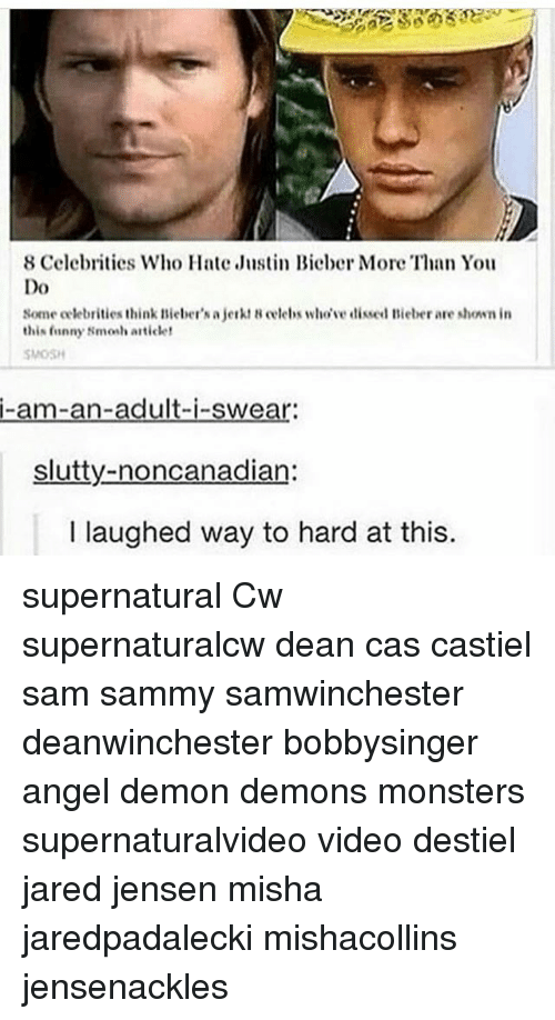 Funny, Memes, and Angel: 8 Celebrities Who Hate Justin Bicber More Than You  Do  Some celebrities think Bieber's a jerkt B celebs whove dised Bieber are shown in  this funny Smosh articlet  MOSH  i-am-an-adult-i-swear:  slutty-noncanadian:  I laughed way to hard at this. supernatural Cw supernaturalcw dean cas castiel sam sammy samwinchester deanwinchester bobbysinger angel demon demons monsters supernaturalvideo video destiel jared jensen misha jaredpadalecki mishacollins jensenackles