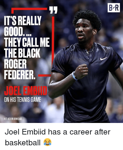 federer: 8-R  ITS REALLY  GOOD  THEY CALLME  THE BLACK  ROGER  FEDERER  JOEL EMBID  ON HIS TENNIS GAME  H/T KEVIN KINKEAD Joel Embiid has a career after basketball 😂