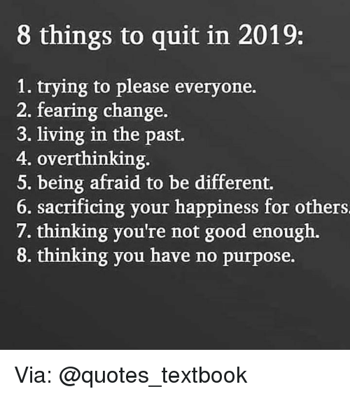 8 Things To Quit In 2019 1 Trying To Please Everyone 2 Fearing
