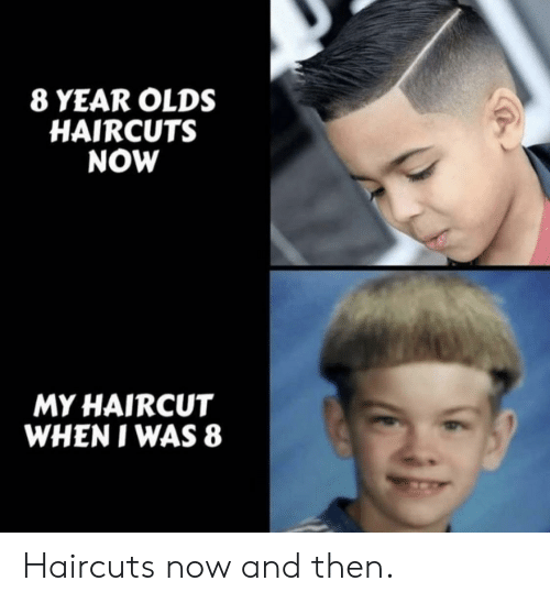 Haircut: 8 YEAR OLDS  HAIRCUTS  NOW  MY HAIRCUT  WHEN I WAS 8 Haircuts now and then.