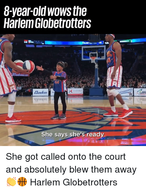 Dank, 🤖, and Got: 8-year-oldwows the  Harlem Globetrotters  TICKET  Baden  RO  She says she's ready She got called onto the court and absolutely blew them away 👏🏀  Harlem Globetrotters