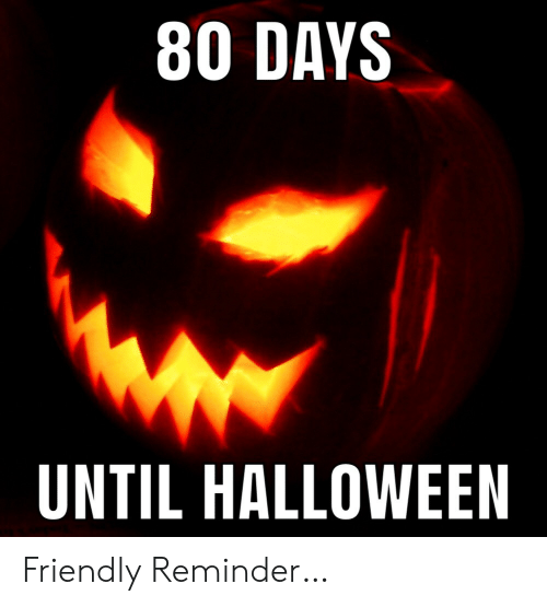 Halloween, Days Until Halloween, and Reminder: 80 DAYS  UNTIL HALLOWEEN Friendly Reminder…
