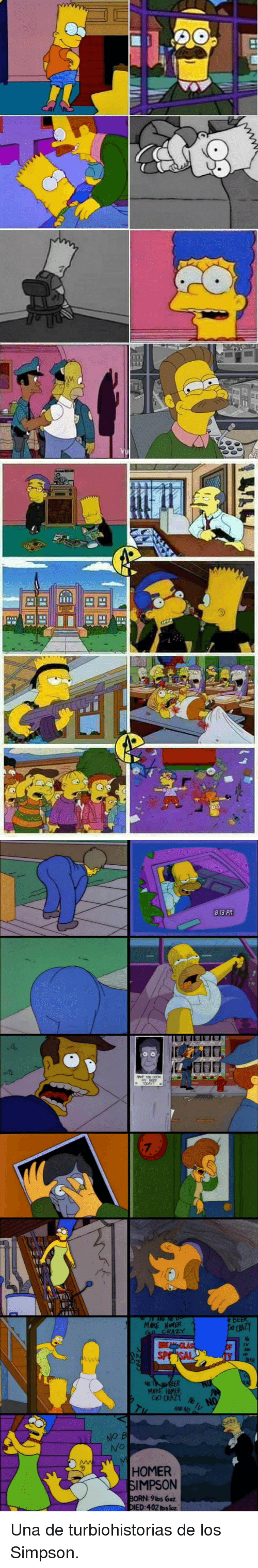 Homer Simpson: 813 P  7  IT  BEEK  MAKE HOMER  0 CRAZY  7v  SP  GOGRAZ  NO B  HOMER  SIMPSON  BORN:9ibs ooz  ED:402 lbs loz <p>Una de turbiohistorias de los Simpson.</p>