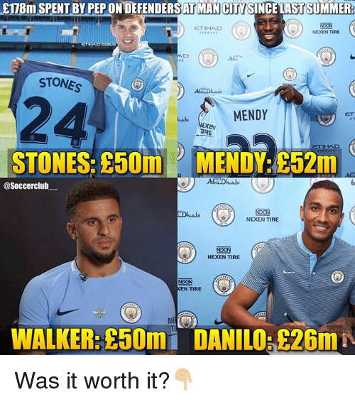 kenning: 8178m SPENT BY PEP ON DEFENDERS AT MAN CITYSINCELAST SUMMER:  SSN  NEXEN TIRE  STONES  2  4  MENDY  ET  habi  TIRE  STONES: £50m MENDY:£52m  AbaDhhabi  @Soccerclub  DhabiNEXEN TIRE  Dhuabi  NDCN  NEXEN TIRE  KEN TIRE  NE  WALKER: £50m  DANILO,£26m Was it worth it?👇🏼