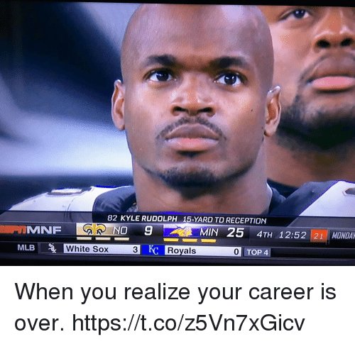Memes, Mlb, and Royals: 82 KYLE RUDOLPH  15-YARD TO RECEPTION  GR NO  MIN 25 4TH 1252 21 MONDA  MLB  White Sox  3  Royals  0 TOP 4 When you realize your career is over. https://t.co/z5Vn7xGicv