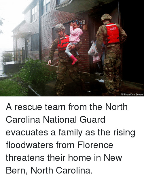 Family, Memes, and Home: 83  SERT  AP Photo/Chris Seward A rescue team from the North Carolina National Guard evacuates a family as the rising floodwaters from Florence threatens their home in New Bern, North Carolina.