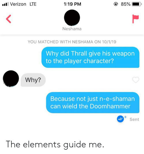thrall: 85%  lVerizon LTE  1:19 PM  Neshama  YOU MATCHED WITH NESHAMA ON 10/1/19  Why did Thrall give his weapon  to the player character?  Why?  Because not just n-e-shaman  can wield the Doomhammer  Sent The elements guide me.