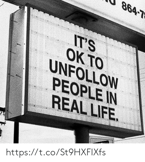 Life, Memes, and 🤖: 864-7  IT'S  OK TO  UNFOLLOW  PEOPLE IN  REAL LIFE. https://t.co/St9HXFIXfs