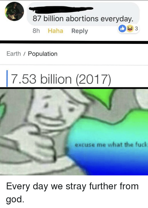 God Reddit And Earth 87 Billion Abortions Everyday 8h Haha Reply