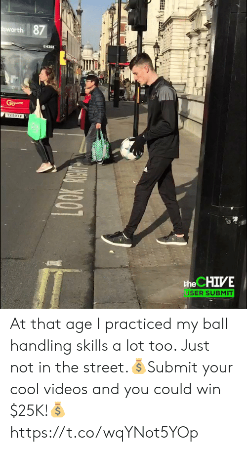 awwmemes.com: 87  sworth  EH308  HIVE !  ISER SUBMIT At that age I practiced my ball handling skills a lot too. Just not in the street.💰Submit your cool videos and you could win $25K!💰 https://t.co/wqYNot5YOp