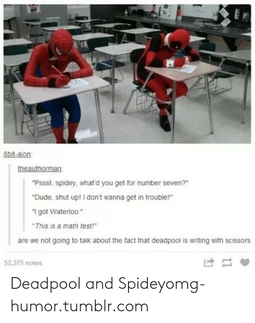 """8bit: 8bit-aion  theauthorman  """"Pssst, spidey, what'd you get for number seven?""""  """"Dude, shut up! I don't wanna get in trouble!""""  """"I got Waterloo.""""  """"This is a math test!""""  are we not going to talk about the fact that deadpool is writing with scissors  52,379 notes Deadpool and Spideyomg-humor.tumblr.com"""