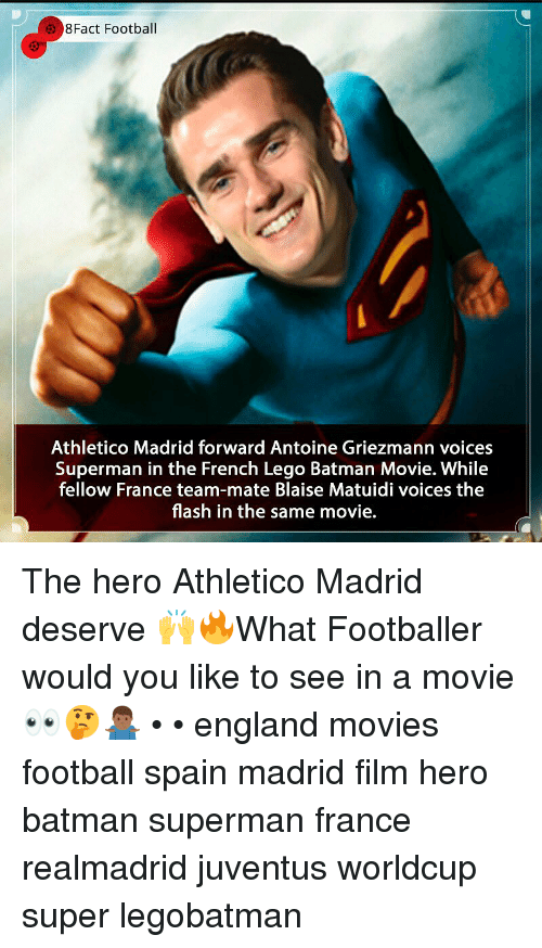 The Flash: 8Fact Football  Athletico Madrid forward Antoine Griezmann voices  Superman in the French Lego Batman Movie. While  fellow France team-mate Blaise Matuidi voices the  flash in the same movie. The hero Athletico Madrid deserve 🙌🔥What Footballer would you like to see in a movie 👀🤔🤷🏾‍♂️ • • england movies football spain madrid film hero batman superman france realmadrid juventus worldcup super legobatman