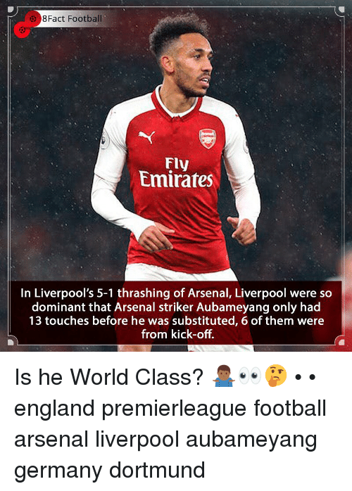 Arsenal, England, and Football: 8Fact Football  Fly  Emirates  In Liverpool's 5-1 thrashing of Arsenal, Liverpool were so  dominant that Arsenal striker Aubameyang only had  13 touches before he was substituted, 6 of them were  from kick-off. Is he World Class? 🤷🏾♂️👀🤔 • • england premierleague football arsenal liverpool aubameyang germany dortmund