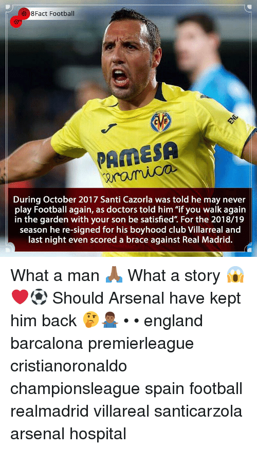 """Arsenal, Club, and England: 8Fact Football  PAMESA  During October 2017 Santi Cazorla was told he may never  play Football again, as doctors told him """"if you walk again  in the garden with your son be satisfied"""". For the 2018/19  season he re-signed for his boyhood club Villarreal and  last night even scored a brace against Real Madrid. What a man 🙏🏾 What a story 😱❤️⚽️ Should Arsenal have kept him back 🤔🤷🏾♂️ • • england barcalona premierleague cristianoronaldo championsleague spain football realmadrid villareal santicarzola arsenal hospital"""