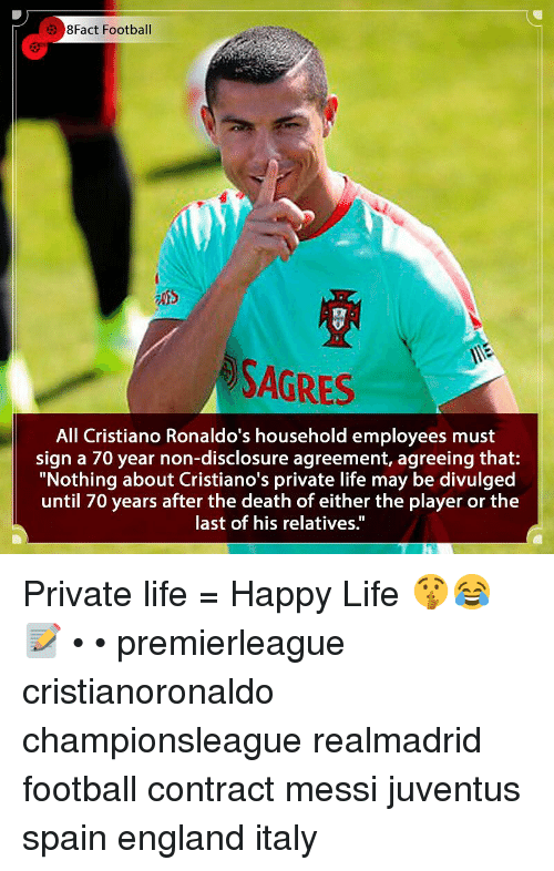 """Agreeing: 8Fact Football  SAGRES  All Cristiano Ronaldo's household employees must  sign a 70 year non-disclosure agreement, agreeing that:  """"Nothing about Cristiano's private life may be divulged  until 70 years after the death of either the player or the  last of his relatives."""" Private life = Happy Life 🤫😂📝 • • premierleague cristianoronaldo championsleague realmadrid football contract messi juventus spain england italy"""