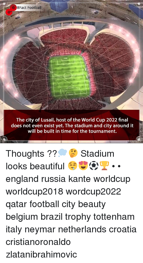 Beautiful, Belgium, and England: 8Fact Football  The city of Lusail, host of the World Cup 2022 final  does not even exist yet. The stadium and city around it  will be built in time for the tournament. Thoughts ??💭🤔 Stadium looks beautiful 🤤😍⚽️🏆 • • england russia kante worldcup worldcup2018 wordcup2022 qatar football city beauty belgium brazil trophy tottenham italy neymar netherlands croatia cristianoronaldo zlatanibrahimovic