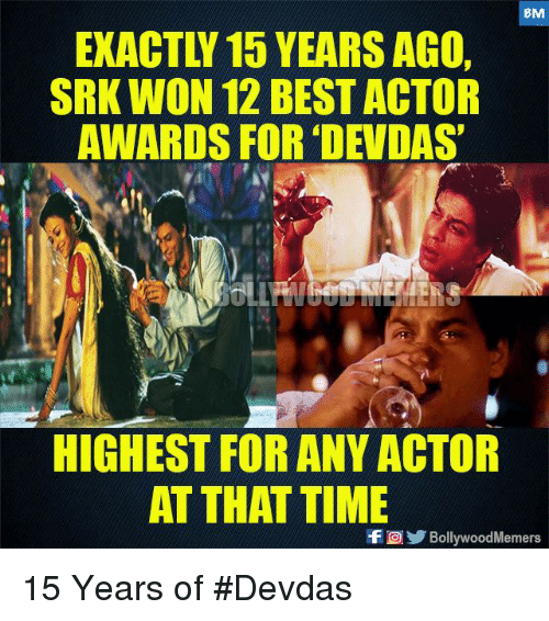 srk: 8M  EXACTLY 15 YEARS AGO  SRK WON 12 BEST ACTOR  AWARDS FOR 'DEVDAS  HIGHEST FOR ANY ACTOR  AT THAT TIME  BollywoodMemers 15 Years of #Devdas