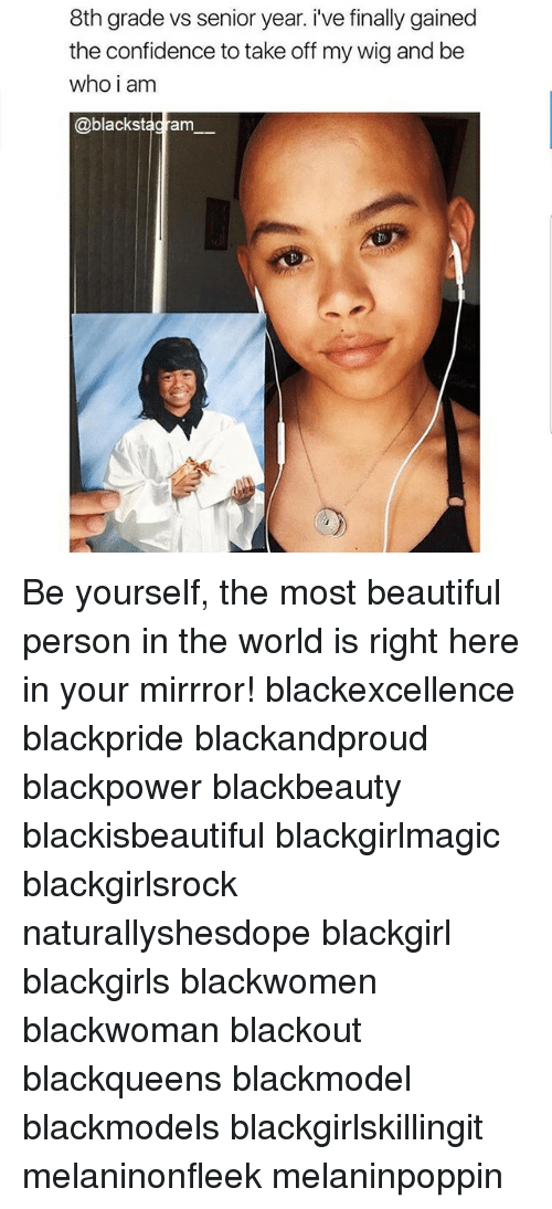 Blackgirlsrock: 8th grade vs senior year. i've finally gained  the confidence to take off my wig and be  who i am  @blackstagram Be yourself, the most beautiful person in the world is right here in your mirrror! blackexcellence blackpride blackandproud blackpower blackbeauty blackisbeautiful blackgirlmagic blackgirlsrock naturallyshesdope blackgirl blackgirls blackwomen blackwoman blackout blackqueens blackmodel blackmodels blackgirlskillingit melaninonfleek melaninpoppin