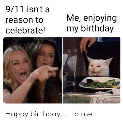 9/11, Birthday, and Happy Birthday: 9/11 isn't a  Me, enjoying  my birthday  reason to  celebrate! Happy birthday…. To me