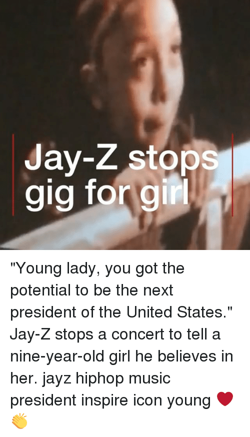 """Jay, Jay Z, and Memes: 9  Jay-Z stops  gig forgir """"Young lady, you got the potential to be the next president of the United States."""" Jay-Z stops a concert to tell a nine-year-old girl he believes in her. jayz hiphop music president inspire icon young ❤️👏"""