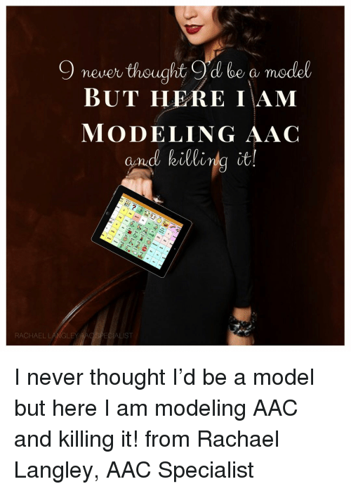 modeling: 9 never thought Od be a model  BUT HERE IAM  MODELING AAC  and killirng it  y can  RACHAEL LANGLEY AAQ SPECIALIST I never thought I'd be a model but here I am modeling AAC and killing it! from Rachael Langley, AAC Specialist