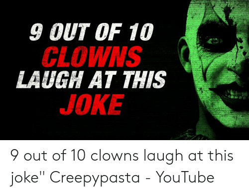 9 OUT OF 10 CLOWNS LAUGH AT THIS JOKE 9 Out of 10 Clowns