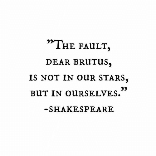 "Shakespeare, Stars, and Brutus: 9)  ""THe FaULT  DEAR BRUTUS,  IS NOT IN OUR STARS.  0)  SHAKESPEARE"