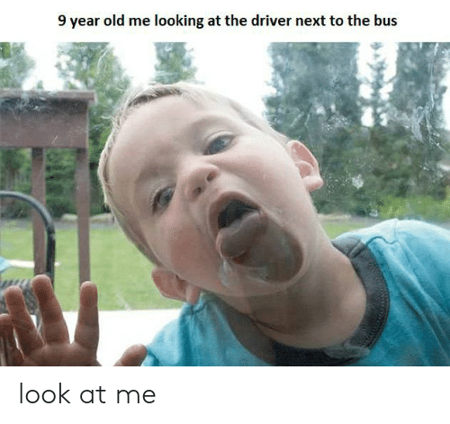 Reddit, Old, and Looking: 9 year old me looking at the driver next to the bus look at me