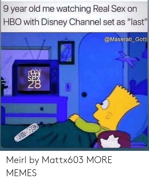 "HBO: 9 year old me watching Real Sex on  HBO with Disney Channel set as ""last""  @Maserati Gotti  se Meirl by Mattx603 MORE MEMES"