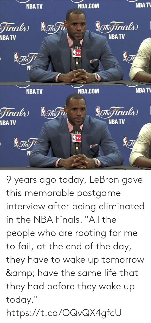 """Being: 9 years ago today, LeBron gave this memorable postgame interview after being eliminated in the NBA Finals.   """"All the people who are rooting for me to fail, at the end of the day, they have to wake up tomorrow & have the same life that they had before they woke up today."""" https://t.co/OQvQX4gfcU"""