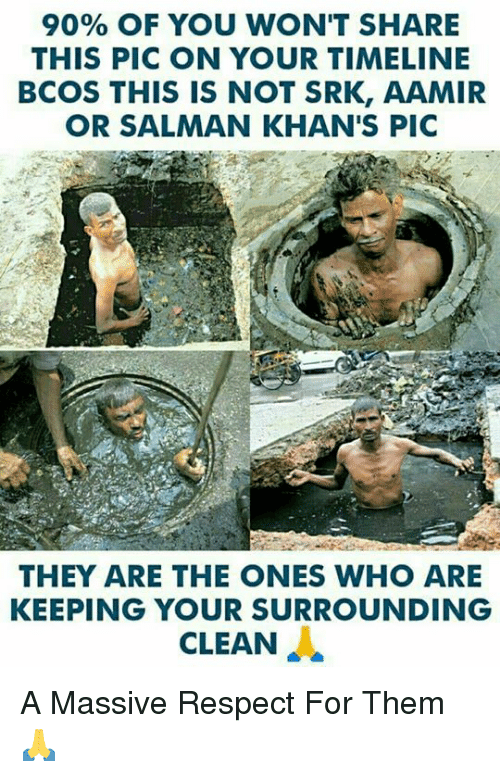 srk: 90% OF YOU WON'T SHARE  THIS PIC ON YOUR TIMELINE  BCOS THIS IS NOT SRK, AAMIR  OR SALMAN KHAN'S PIC  THEY ARE THE ONES WHO ARE  KEEPING YOUR SURROUNDING  CLEAN A Massive Respect For Them 🙏