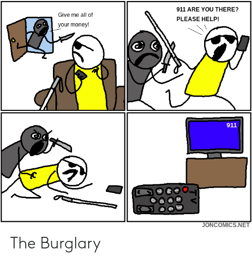Money, Help, and Net: 911 ARE YOU THERE?  Give me all of  PLEASE HELP!  your money!  911  JONCOMICS.NET The Burglary