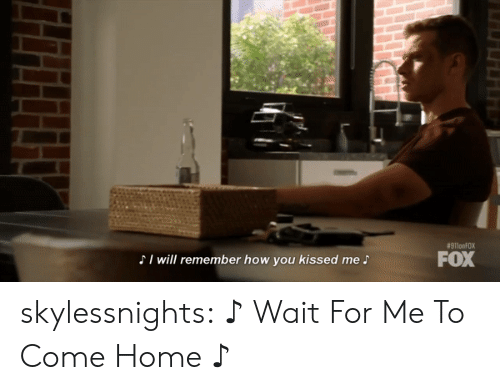Target, Tumblr, and Blog:  #911onFOX  FOX  SI will remember how you kissed me S skylessnights:   ♪ Wait For Me To Come Home ♪