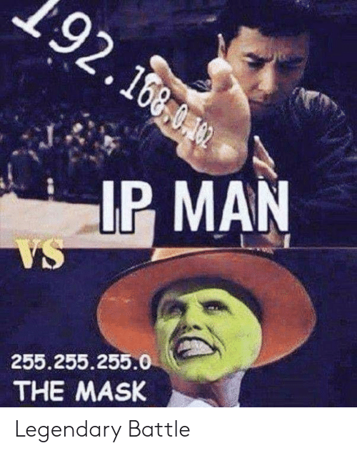 The Mask: 92.16  IP MAN  255.255.255.0  THE MASK Legendary Battle