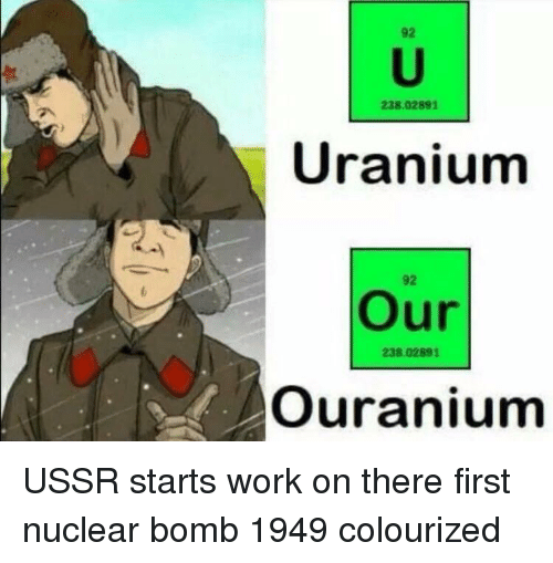 uranium: 92  238.02891  Uranium  92  Our  238.02891  Ouranium USSR starts work on there first nuclear bomb 1949 colourized