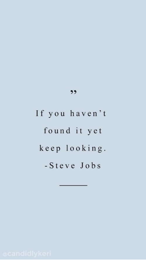 Steve Jobs: 92  If you haven't  found it yet  keep looking  - Steve Jobs