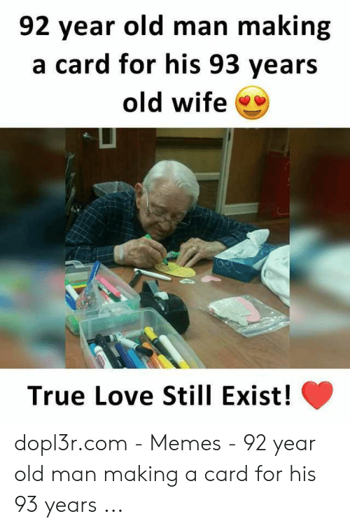Love Wife Meme: 92 year old man making  a card for his 93 years  old wife  ㄩ  True Love Still Exist! C dopl3r.com - Memes - 92 year old man making a card for his 93 years ...